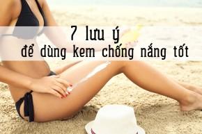 7 lưu ý cần ghi nhớ để dùng kem chống nắng tốt hơn