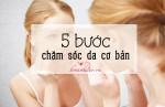 5 bước chăm sóc da cần phải biết