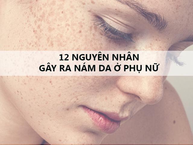 12 Nguyên nhân gây ra nám da trên da mặt bạn